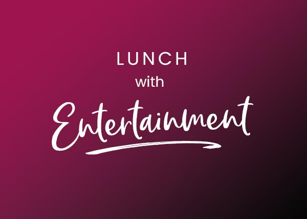 Lunch with Entertainment